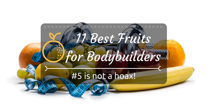 11 Best Fruits for Bodybuilders (#5 is not a hoax!)