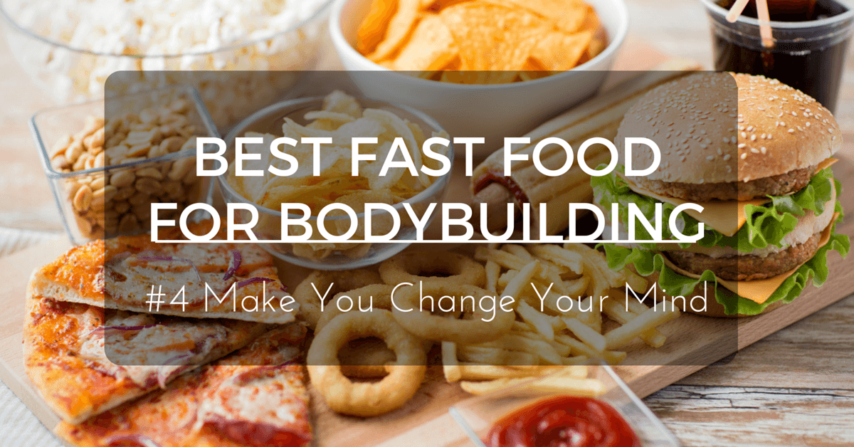Best fast foods for bodybuilders 4 make you change your mind forumfinder Image collections