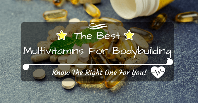 What Are The Best Multivitamin For Bodybuilding? Know The Right One For You!