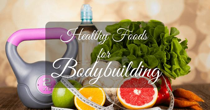 Healthy Foods For Bodybuilding