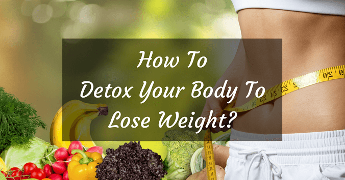 How to Detox your body to lose weight?