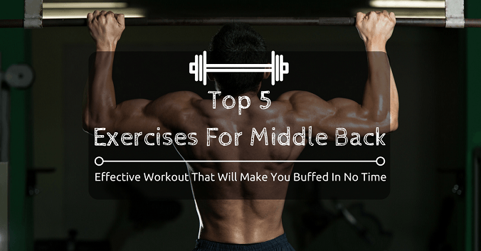 Top 5 Exercises For Middle Back: Effective Workout That Will Make You Buffed In No Time