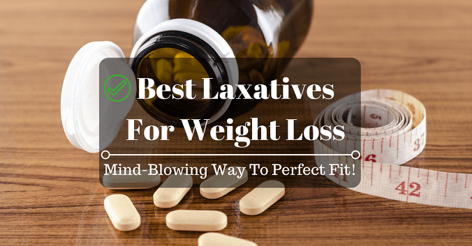 Best Laxatives For Weight Loss: Mind-Blowing Way To Perfect Fit!