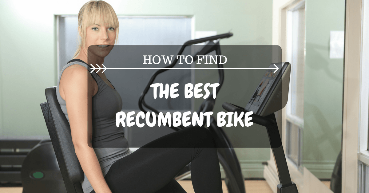How To Find the Best Recumbent Bike!