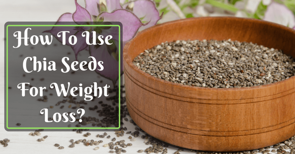 How To Use Chia Seeds For Weight Loss? 4 Easy Ways To Boost Your Shape!