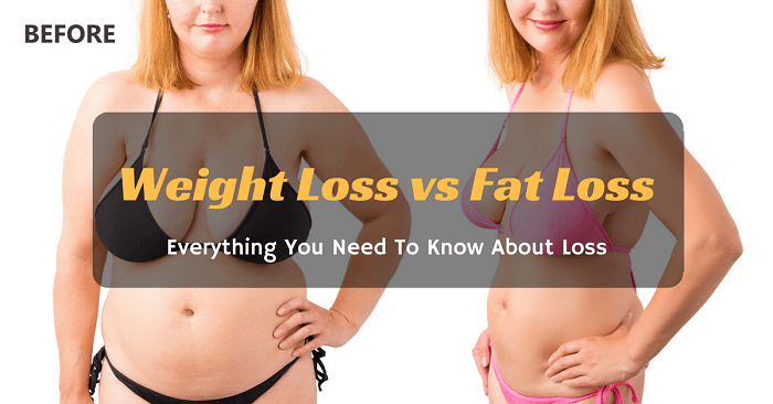 Weight Loss VS Fat Loss: Everything You Need To Know About Loss