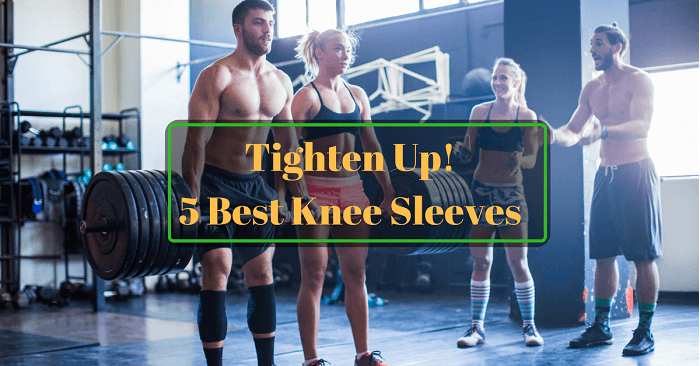 Tighten Up! 5 Best Knee Sleeves