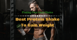 Best Protein Shake To Gain Weight