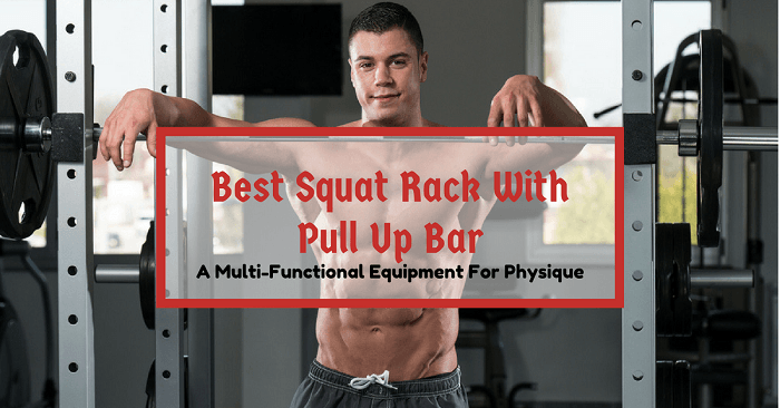 Best Squat Rack With Pull Up Bar: A Multi-Functional Equipment For Physique