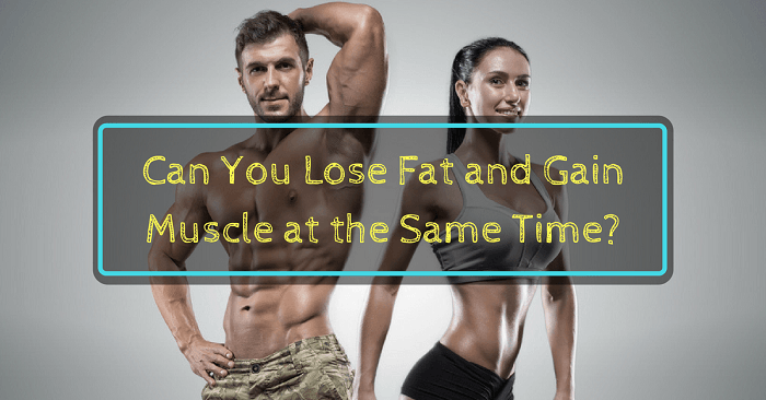 Can You Lose Fat and Gain Muscle at the Same Time?
