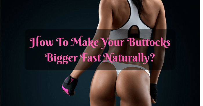 How To Make Your Buttocks Bigger Fast Naturally -2337