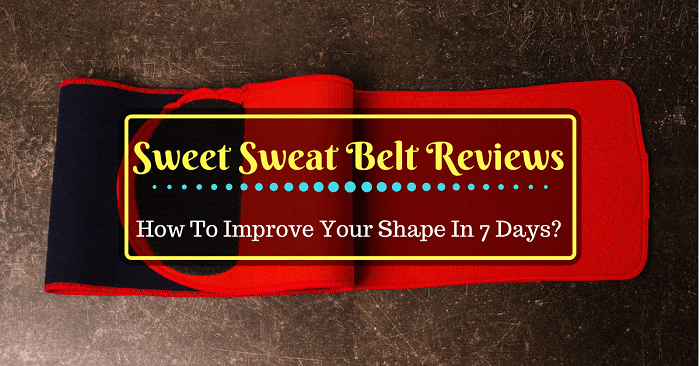 Sweet Sweat Belt Reviews: How To Improve Your Shape In 7 Days?