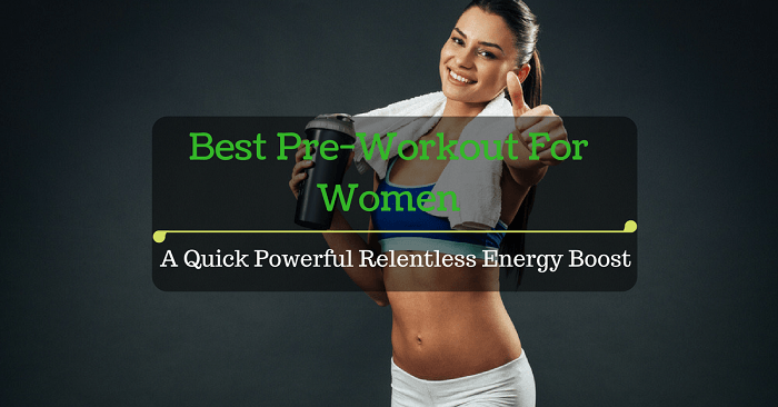 Best Pre-Workout For Women: A Quick Powerful Relentless Energy Boost