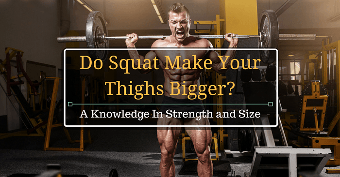 Do Squat Make Your Thighs Bigger
