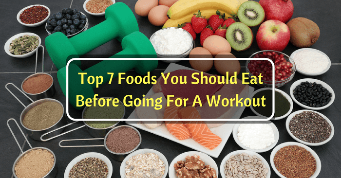 Top 7 Foods You Should Eat Before Going For A Workout