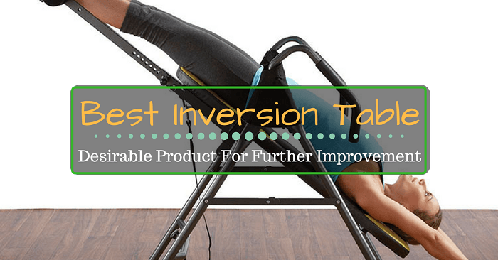 Best Inversion Table: Desirable Product For Further Improvement