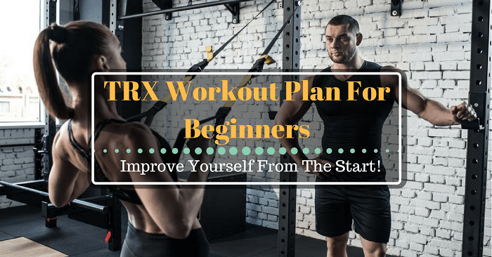 TRX Workout Plan For Beginners: Improve Yourself From The Start!