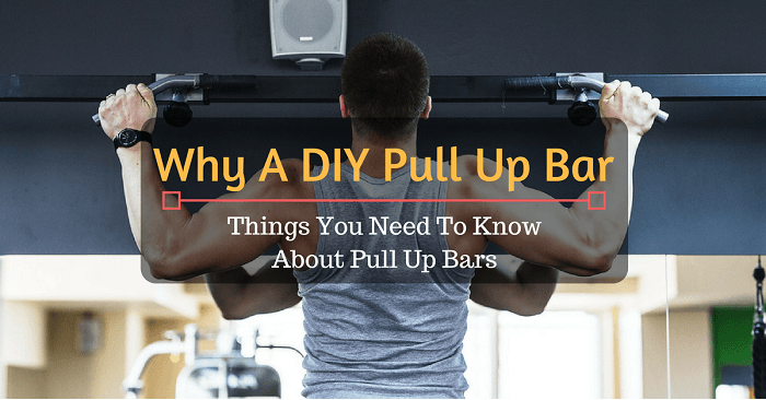 Why A DIY Pull Up Bar: Things You Need To Know About Pull Up Bars
