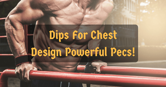 Dips For Chest: Design Powerful Pecs!