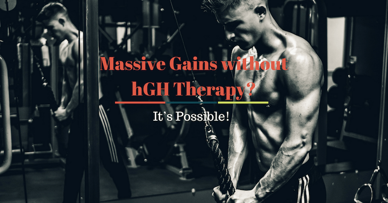 Massive Gains without hGH Therapy