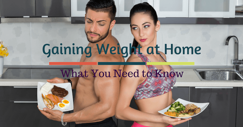Gaining Weight at Home – What You  Need to Know