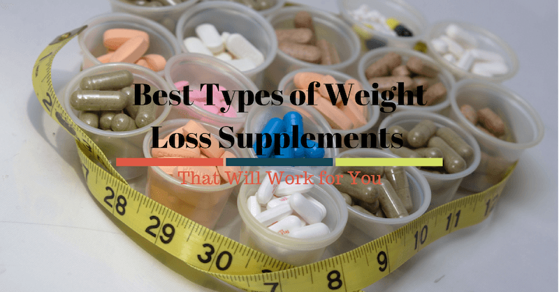 Best Types of Weight Loss Supplements That Will Work for You