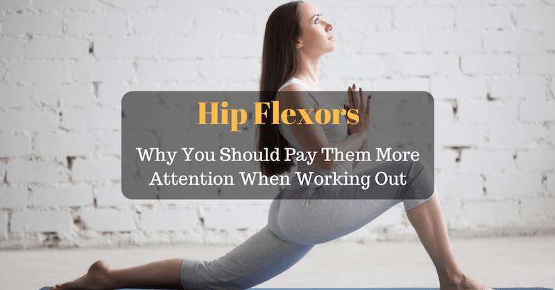 Hip Flexors – Why You Should Pay Them More Attention When Working Out