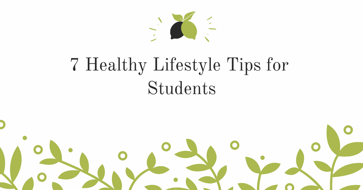 7 Healthy Lifestyle Tips for Students