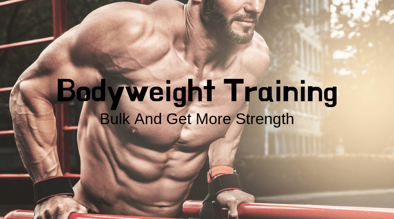 Bodyweight Training: Bulk And Get More Strength