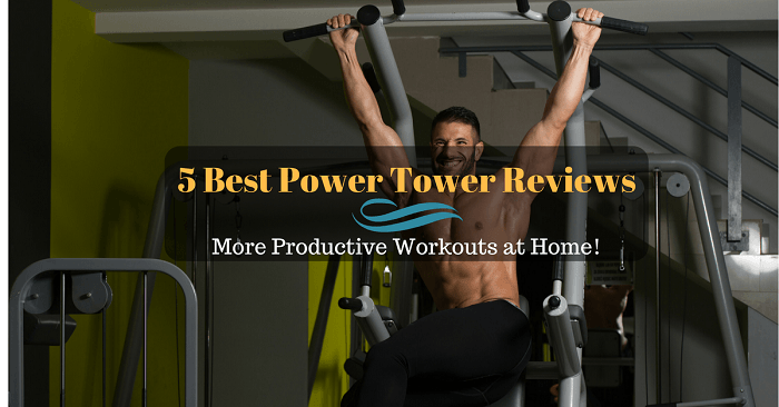 5 Best Power Tower Reviews For More Productive Workouts At Home